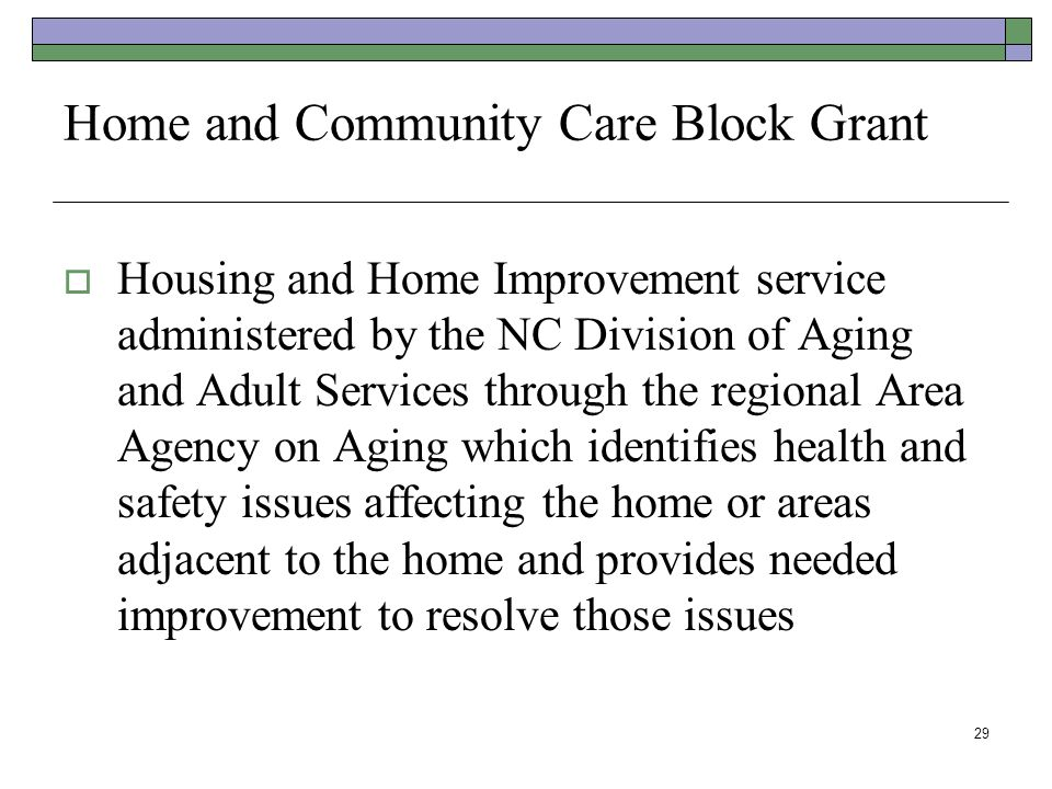 Home and Community Care Block Grant Housing and Home Improvement service administered by the NC Division of Aging and Adult Services through the regio