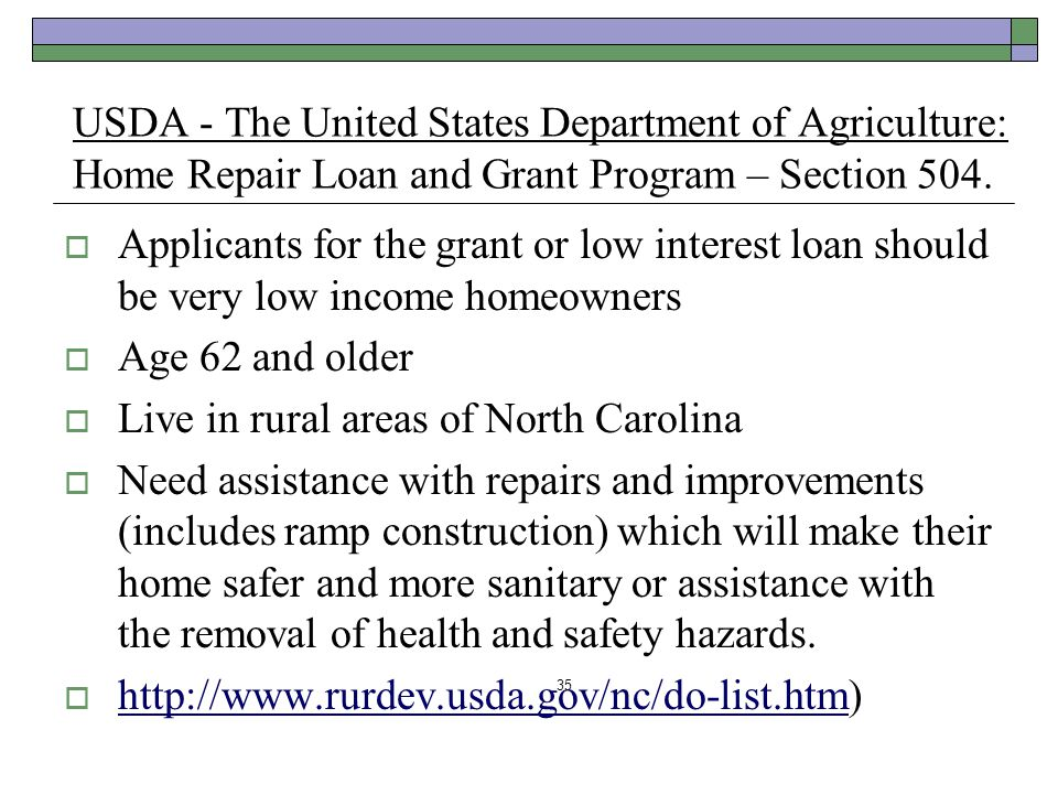 USDA - The United States Department of Agriculture: Home Repair Loan and Grant Program – Section 504. Applicants for the grant or low interest loan sh