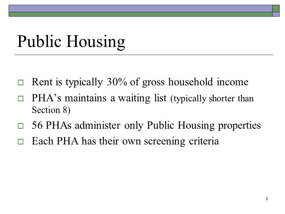 8 Public Housing Rent is typically 30% of gross household income PHAs maintains a waiting list (typically shorter than Section 8) 56 PHAs administer o