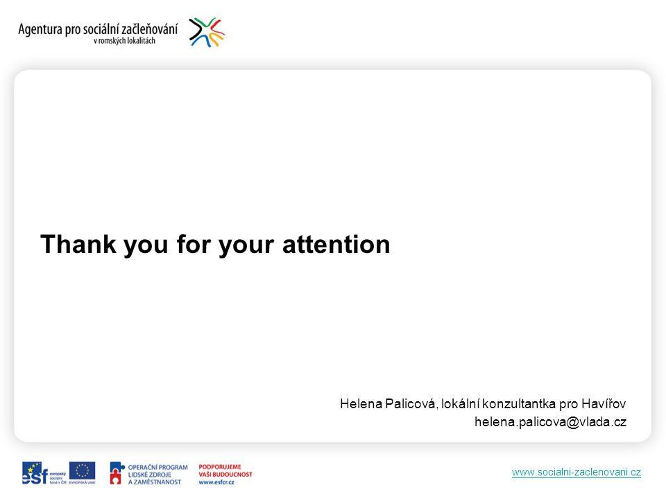 www.socialni-zaclenovani.cz Thank you for your attention Helena Palicová, lokální konzultantka pro Havířov helena.palicova@vlada.cz