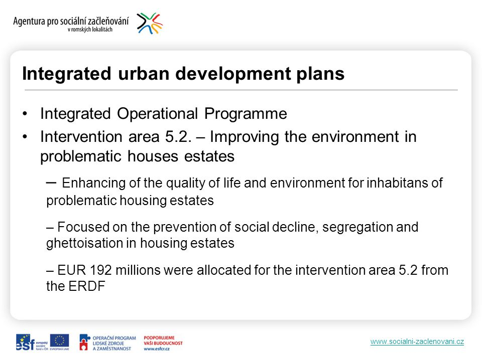 www.socialni-zaclenovani.cz Integrated urban development plans Integrated Operational Programme Intervention area 5.2.
