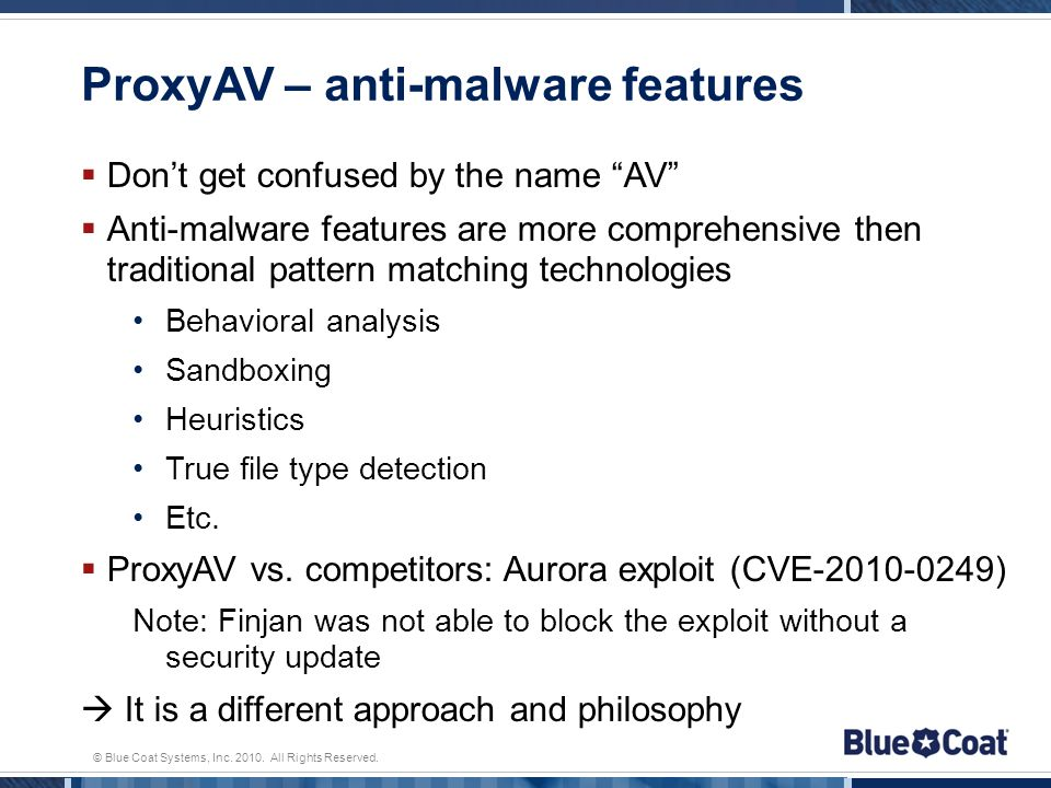 © Blue Coat Systems, Inc. 2010. All Rights Reserved. ProxyAV – anti-malware features Dont get confused by the name AV Anti-malware features are more c