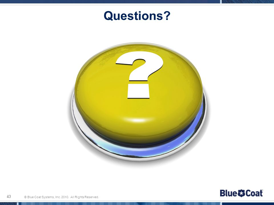 © Blue Coat Systems, Inc. 2010. All Rights Reserved. 43 Questions?
