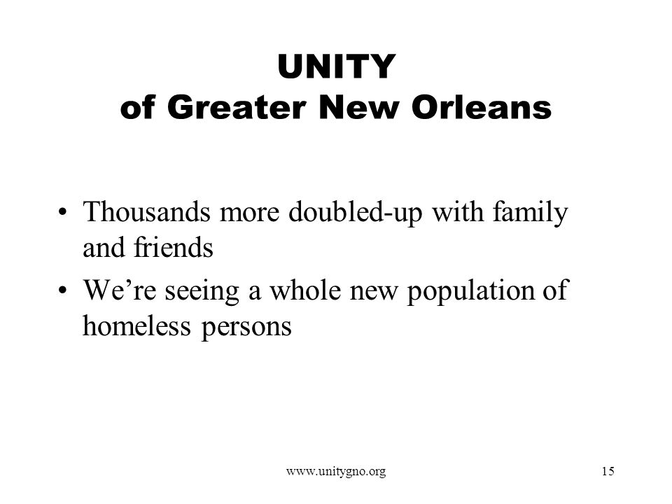 www.unitygno.org15 UNITY of Greater New Orleans Thousands more doubled-up with family and friends Were seeing a whole new population of homeless persons