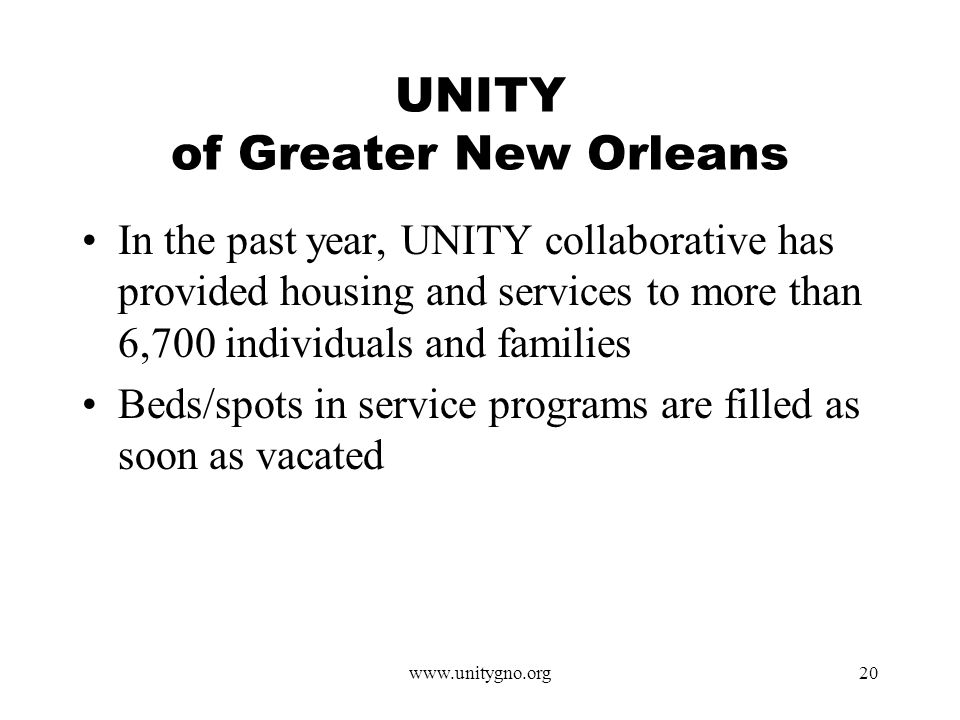 www.unitygno.org20 UNITY of Greater New Orleans In the past year, UNITY collaborative has provided housing and services to more than 6,700 individuals and families Beds/spots in service programs are filled as soon as vacated