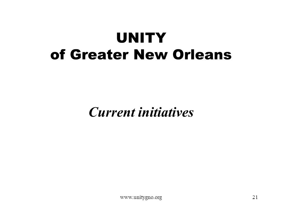 www.unitygno.org21 UNITY of Greater New Orleans Current initiatives