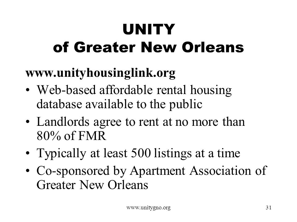 www.unitygno.org31 UNITY of Greater New Orleans www.unityhousinglink.org Web-based affordable rental housing database available to the public Landlords agree to rent at no more than 80% of FMR Typically at least 500 listings at a time Co-sponsored by Apartment Association of Greater New Orleans