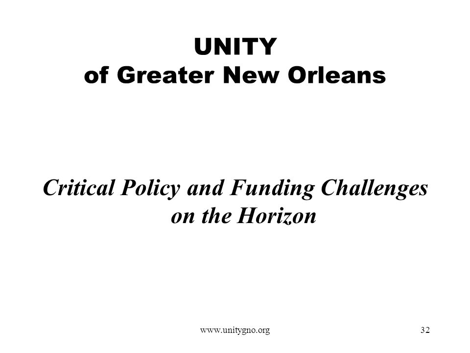 www.unitygno.org32 UNITY of Greater New Orleans Critical Policy and Funding Challenges on the Horizon