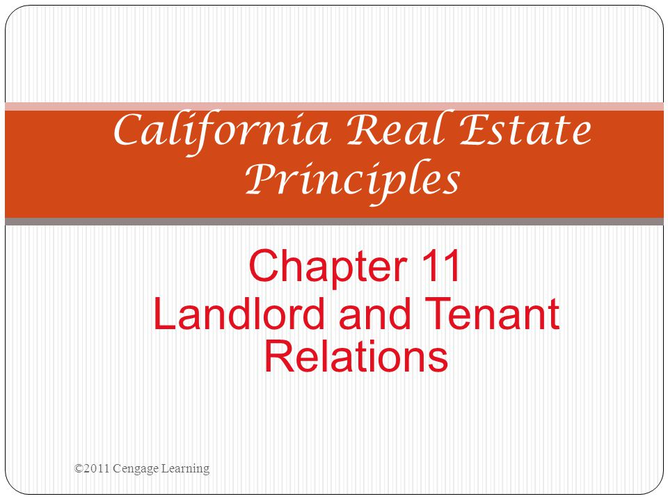 Chapter 11 Landlord and Tenant Relations California Real Estate Principles ©2011 Cengage Learning