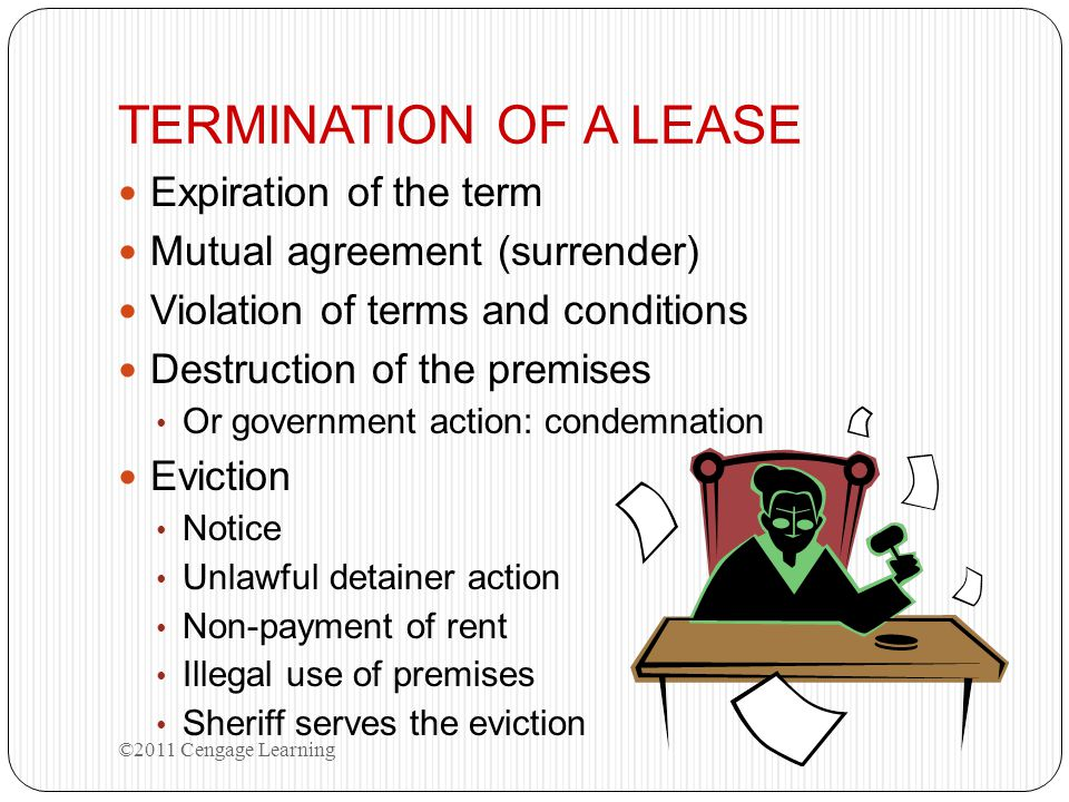 TERMINATION OF A LEASE Expiration of the term Mutual agreement (surrender) Violation of terms and conditions Destruction of the premises Or government
