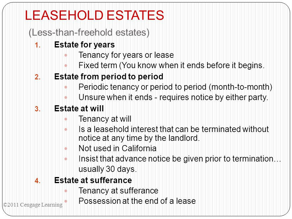 LEASEHOLD ESTATES (Less-than-freehold estates) 1. Estate for years Tenancy for years or lease Fixed term (You know when it ends before it begins. 2. E
