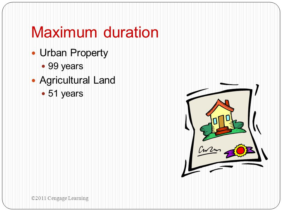 Maximum duration Urban Property 99 years Agricultural Land 51 years ©2011 Cengage Learning