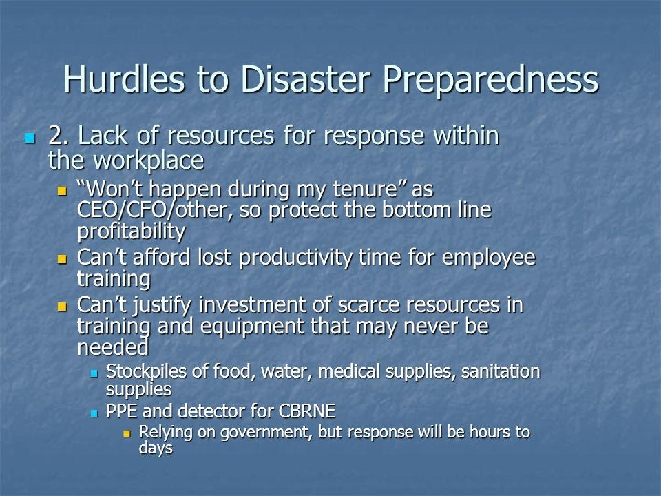 Hurdles to Disaster Preparedness 2. Lack of resources for response within the workplace 2. Lack of resources for response within the workplace Wont ha
