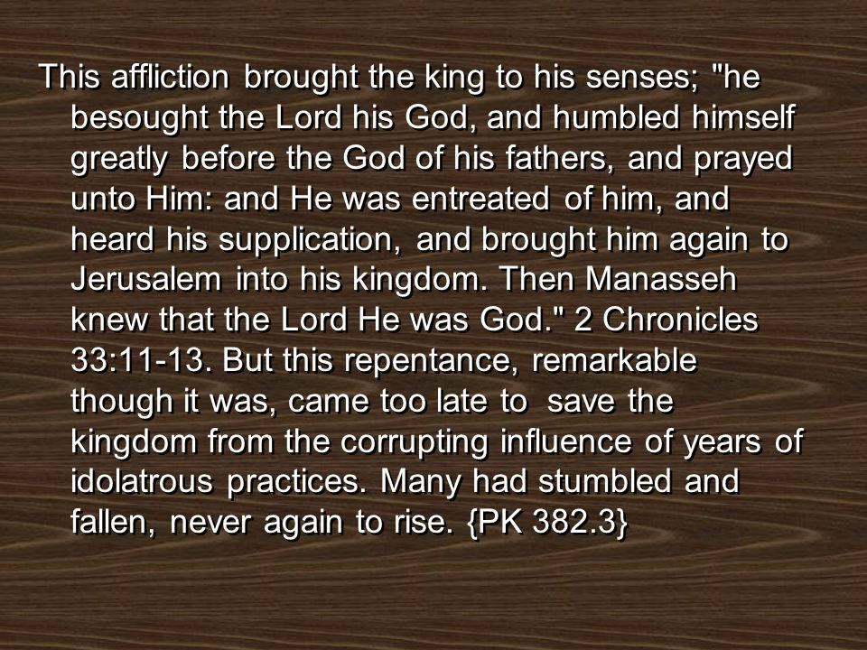 This affliction brought the king to his senses;