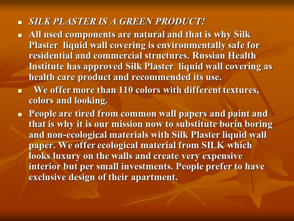 SILK PLASTER IS A GREEN PRODUCT! All used components are natural and that is why Silk Plaster liquid wall covering is environmentally safe for residen