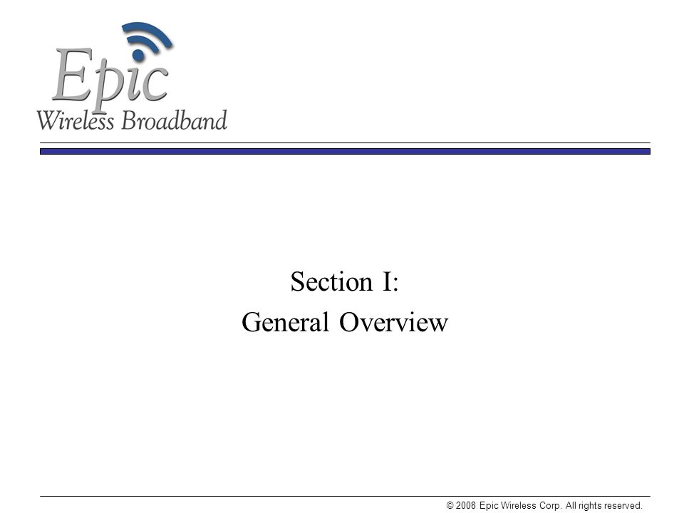 © 2008 Epic Wireless Corp. All rights reserved. Section I: General Overview