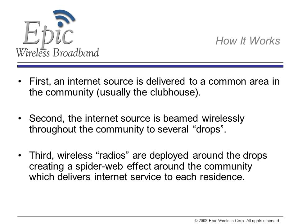 First, an internet source is delivered to a common area in the community (usually the clubhouse).