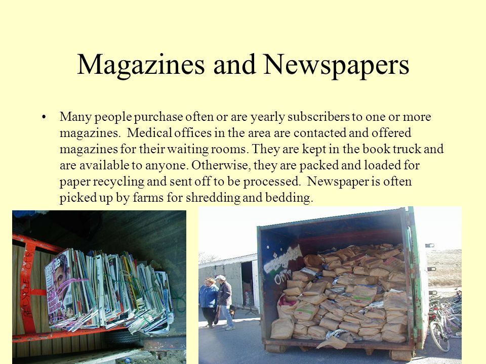 Magazines and Newspapers Many people purchase often or are yearly subscribers to one or more magazines.
