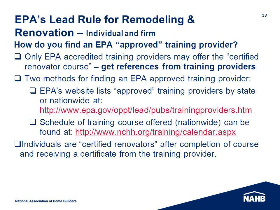 EPAs Lead Rule for Remodeling & Renovation – Individual and firm How do you find an EPA approved training provider? Only EPA accredited training provi