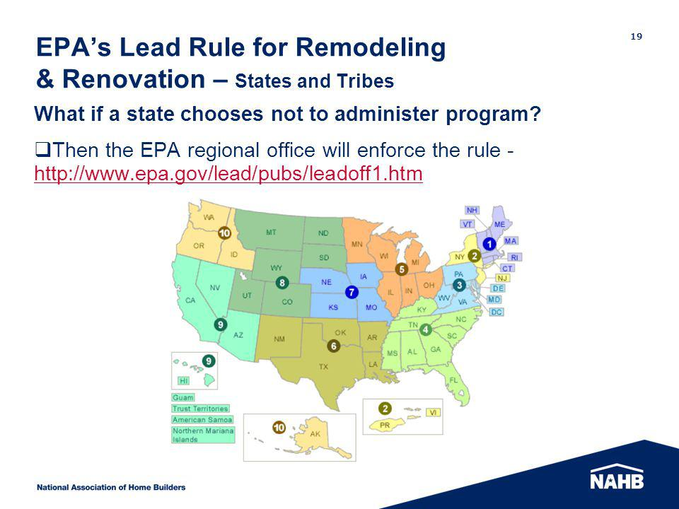 EPAs Lead Rule for Remodeling & Renovation – States and Tribes What if a state chooses not to administer program? Then the EPA regional office will en