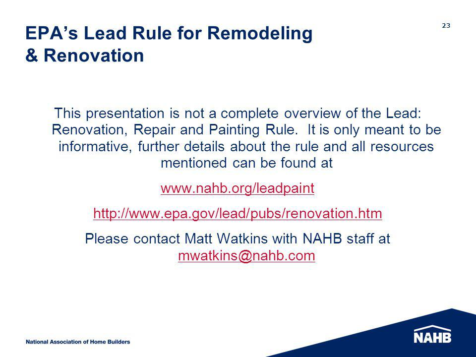 EPAs Lead Rule for Remodeling & Renovation This presentation is not a complete overview of the Lead: Renovation, Repair and Painting Rule.
