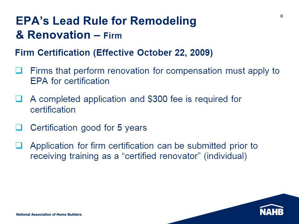 EPAs Lead Rule for Remodeling & Renovation – Firm Firm Certification (Effective October 22, 2009) Firms that perform renovation for compensation must