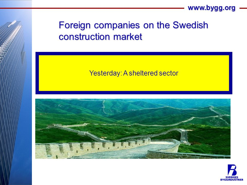 www.bygg.org Foreign companies on the Swedish construction market Igår : En skyddad sektor Yesterday: A sheltered sector