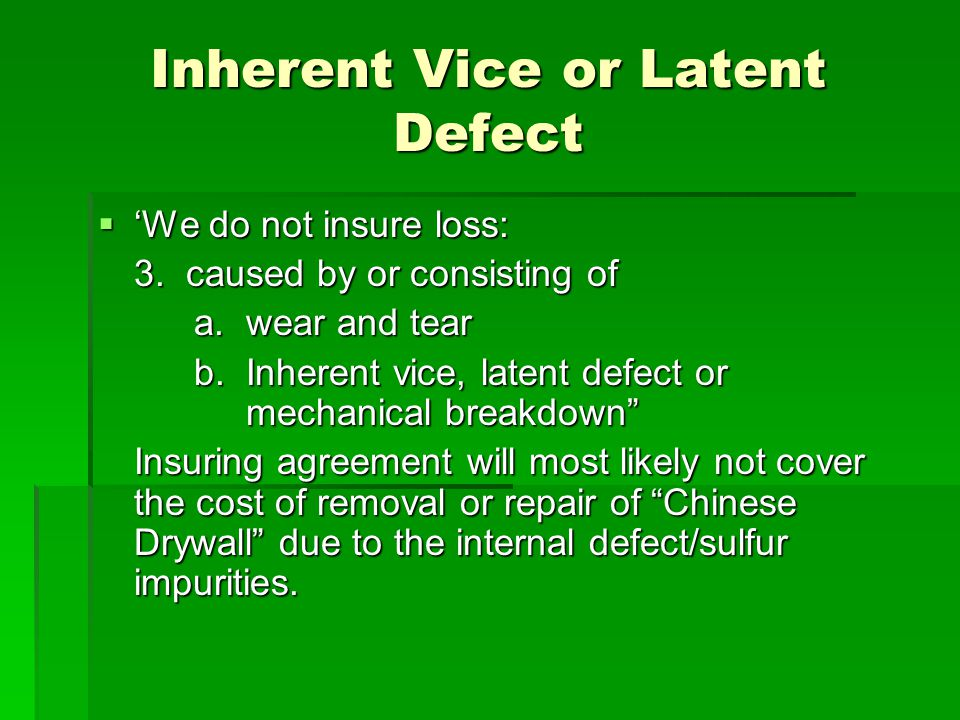 Inherent Vice or Latent Defect We do not insure loss: We do not insure loss: 3.