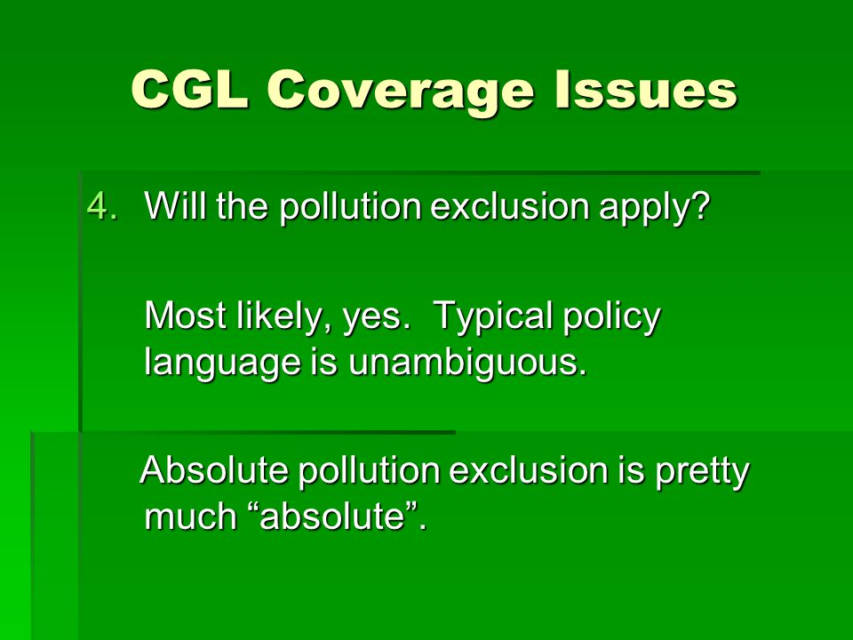 CGL Coverage Issues 4.Will the pollution exclusion apply.