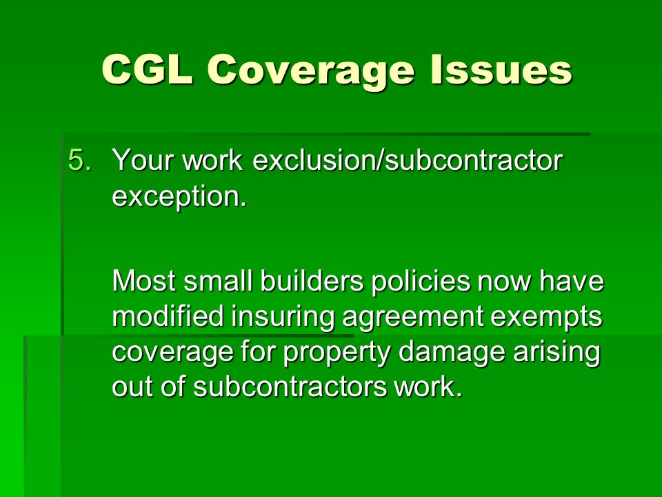 CGL Coverage Issues 5.Your work exclusion/subcontractor exception.