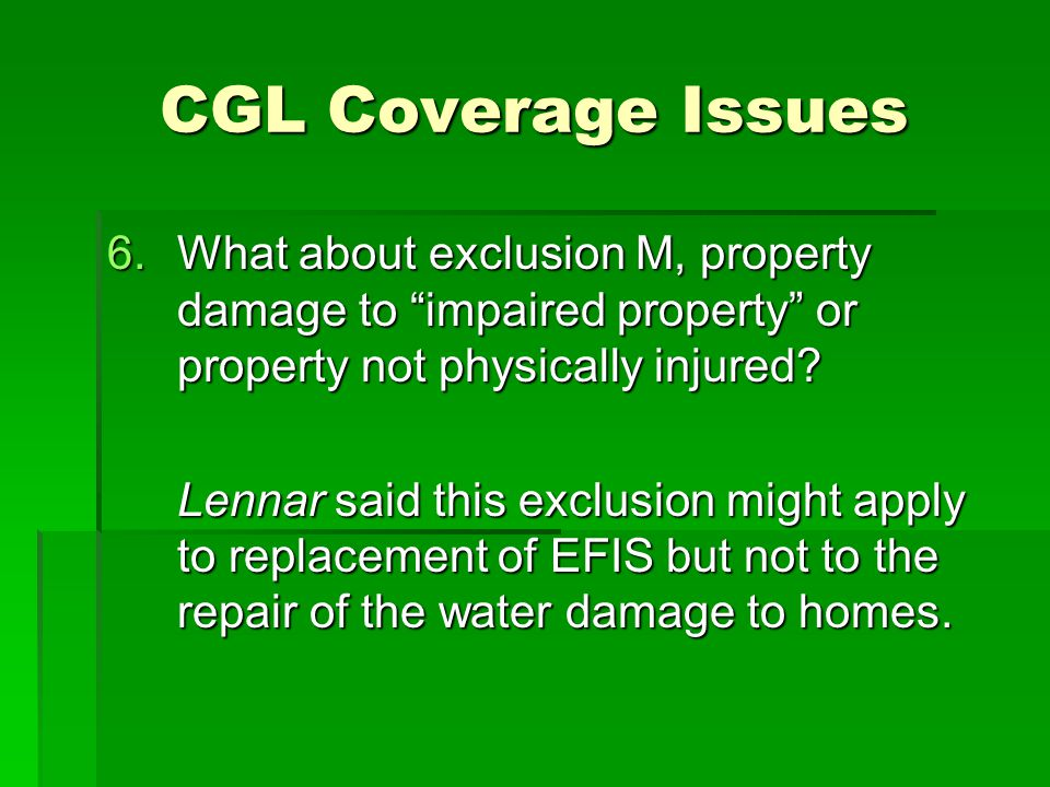 CGL Coverage Issues 6.What about exclusion M, property damage to impaired property or property not physically injured.