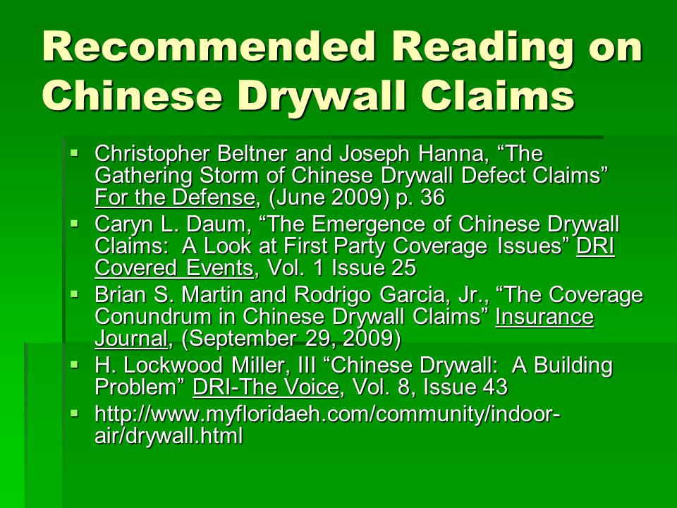 Recommended Reading on Chinese Drywall Claims Christopher Beltner and Joseph Hanna, The Gathering Storm of Chinese Drywall Defect Claims For the Defense, (June 2009) p.