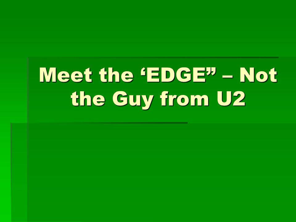 Meet the EDGE – Not the Guy from U2