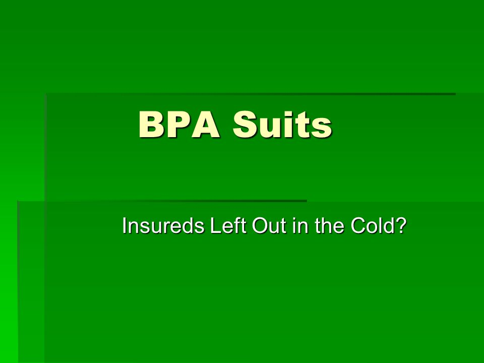 BPA Suits Insureds Left Out in the Cold
