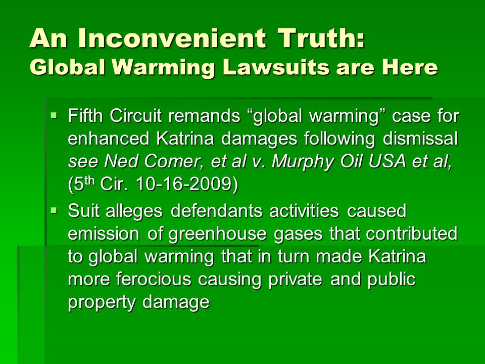An Inconvenient Truth: Global Warming Lawsuits are Here Fifth Circuit remands global warming case for enhanced Katrina damages following dismissal see Ned Comer, et al v.