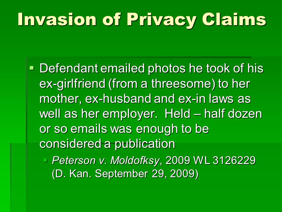 Invasion of Privacy Claims Defendant emailed photos he took of his ex-girlfriend (from a threesome) to her mother, ex-husband and ex-in laws as well as her employer.