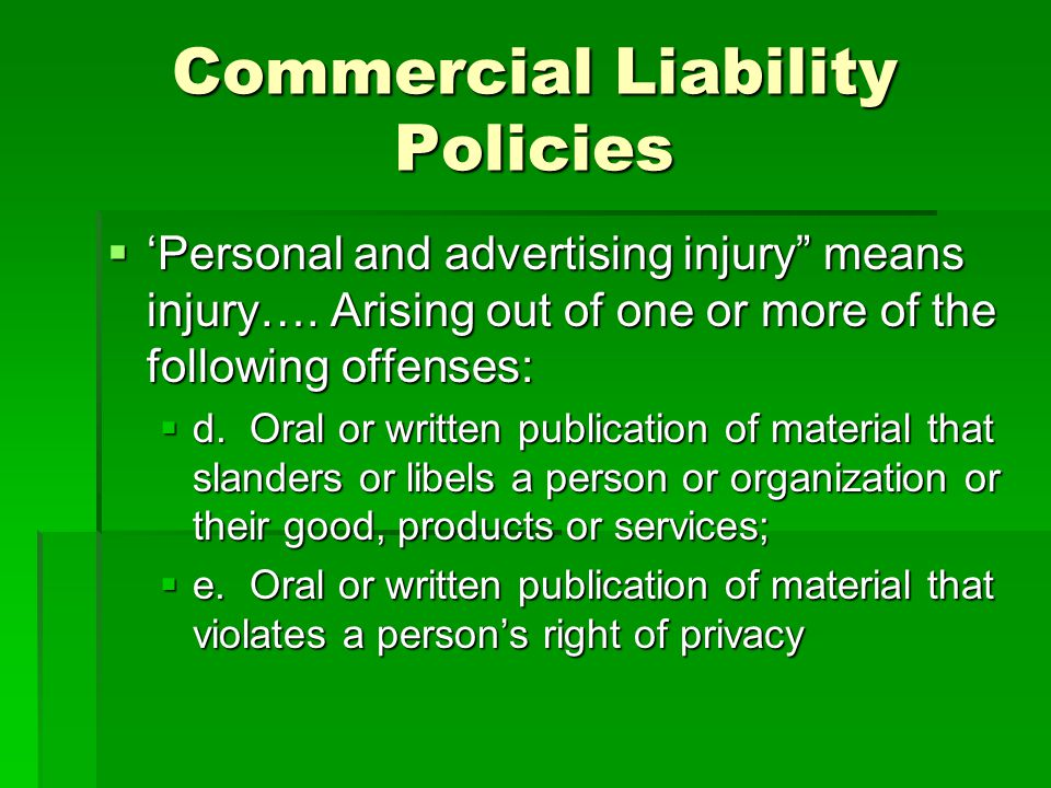 Commercial Liability Policies Personal and advertising injury means injury….