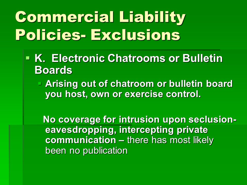 Commercial Liability Policies- Exclusions K. Electronic Chatrooms or Bulletin Boards K.