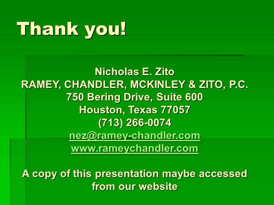 Thank you! Nicholas E. Zito RAMEY, CHANDLER, MCKINLEY & ZITO, P.C. 750 Bering Drive, Suite 600 Houston, Texas 77057 (713) 266-0074 nez@ramey-chandler.