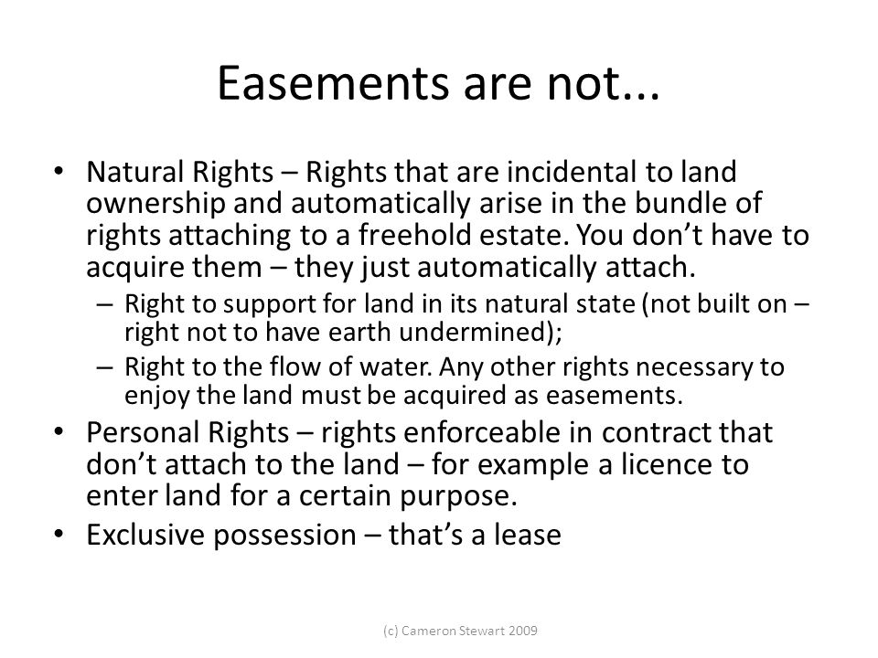 (c) Cameron Stewart 2009 Easements by Necessity - usage Corporation of London v Riggs (1880) 13 Ch D 798 the Court considered whether a right of way of necessity in favour of a landlocked piece of land over the surrounding land is a general right for all purposes or whether it is limited to the uses to which it had been put at the time when the action first arose.