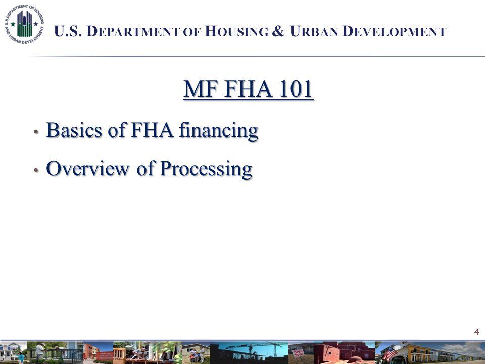 MF FHA 101 Basics of FHA financing Basics of FHA financing Overview of Processing Overview of Processing 4 U.S.