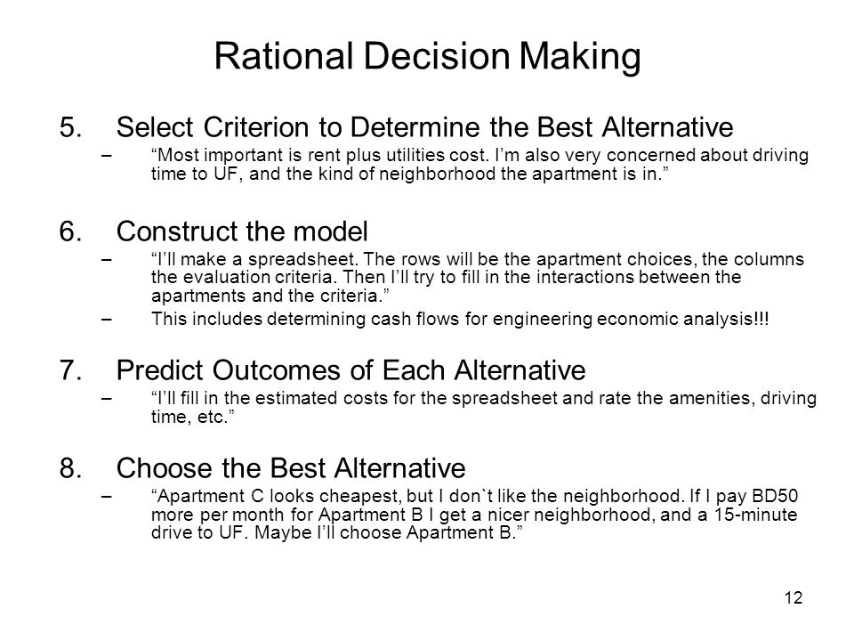 12 Rational Decision Making 5.Select Criterion to Determine the Best Alternative –Most important is rent plus utilities cost.