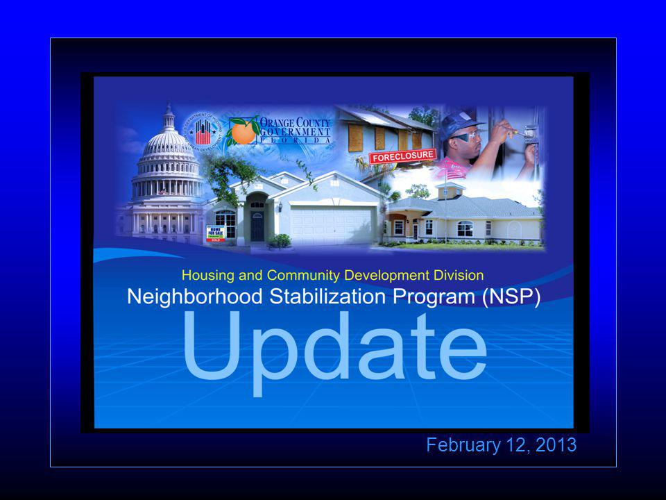 Program Accomplishments NSP 1 Performance Report 7/1/12 – 9/30/12 Counties Grant Amount NSP funding Program Income Received Total Amount Expended Orange County$27,901,773$6,472,605$33,049,783 City of Orlando$6,730,263$1,493,494$7,131,579 Hillsborough County$19,132,978$1,742,350$12,354,793 Duval County- Jacksonville $26,175,317$1,613,404$19,486,389