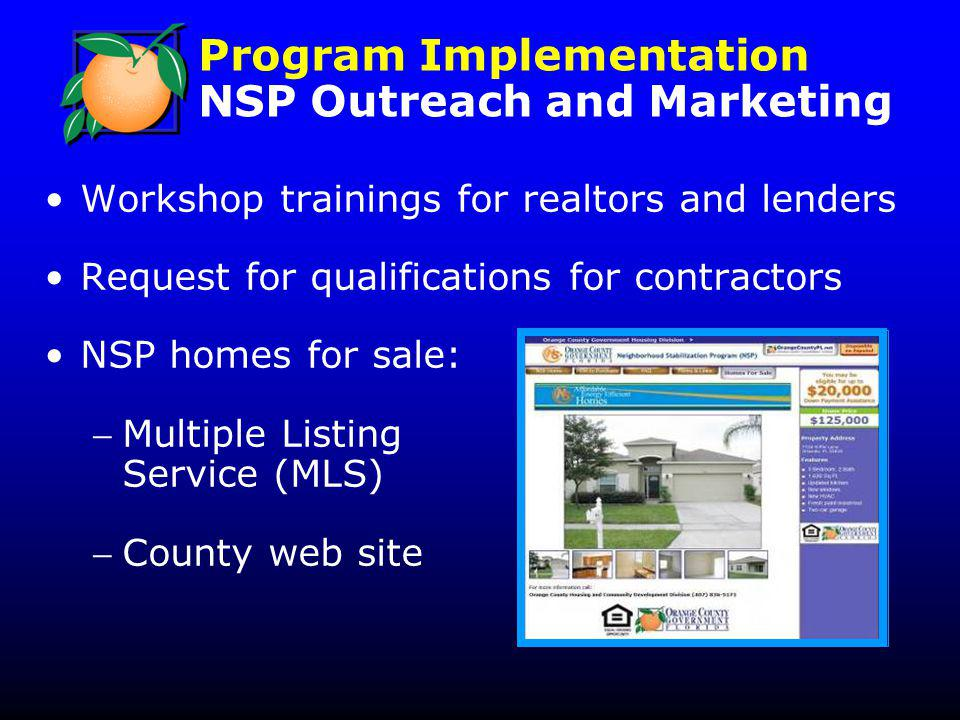 Workshop trainings for realtors and lenders Request for qualifications for contractors NSP homes for sale: Multiple Listing Service (MLS) County web site Program Implementation NSP Outreach and Marketing