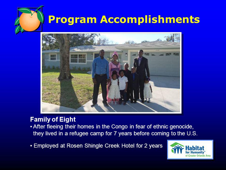 Program Accomplishments Family of Eight After fleeing their homes in the Congo in fear of ethnic genocide, they lived in a refugee camp for 7 years before coming to the U.S.