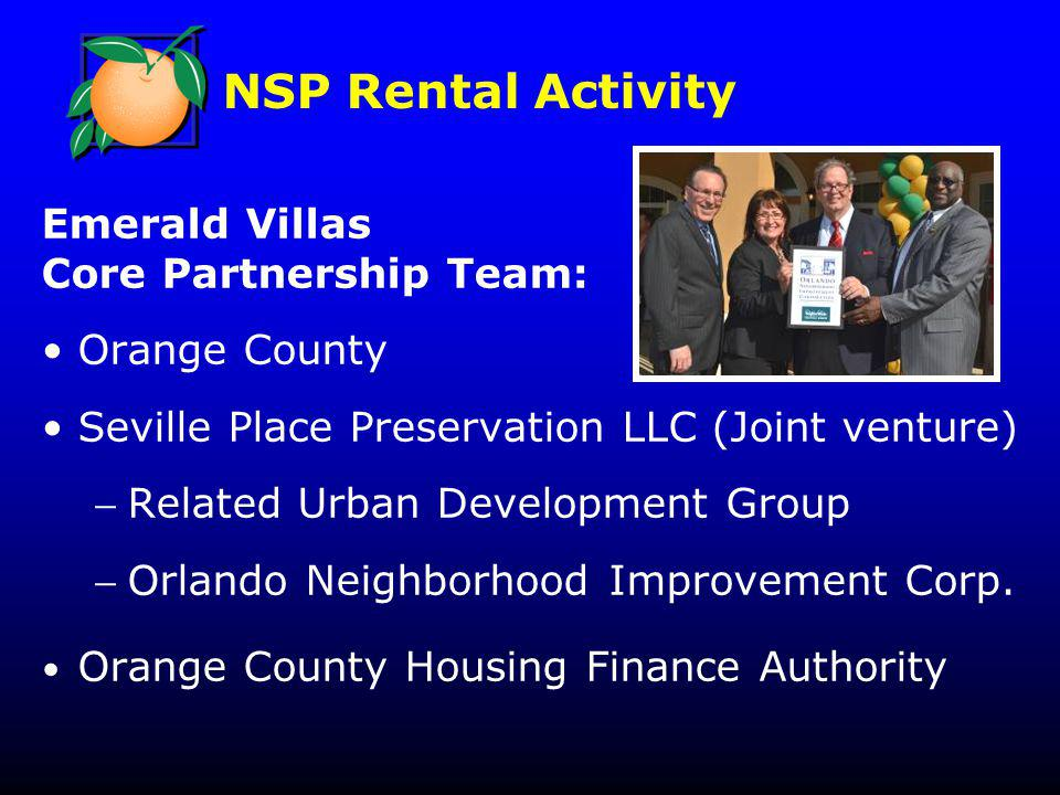 NSP Rental Activity Emerald Villas Core Partnership Team: Orange County Seville Place Preservation LLC (Joint venture) Related Urban Development Group Orlando Neighborhood Improvement Corp.