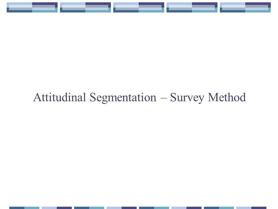 Attitudinal Segmentation – Survey Method