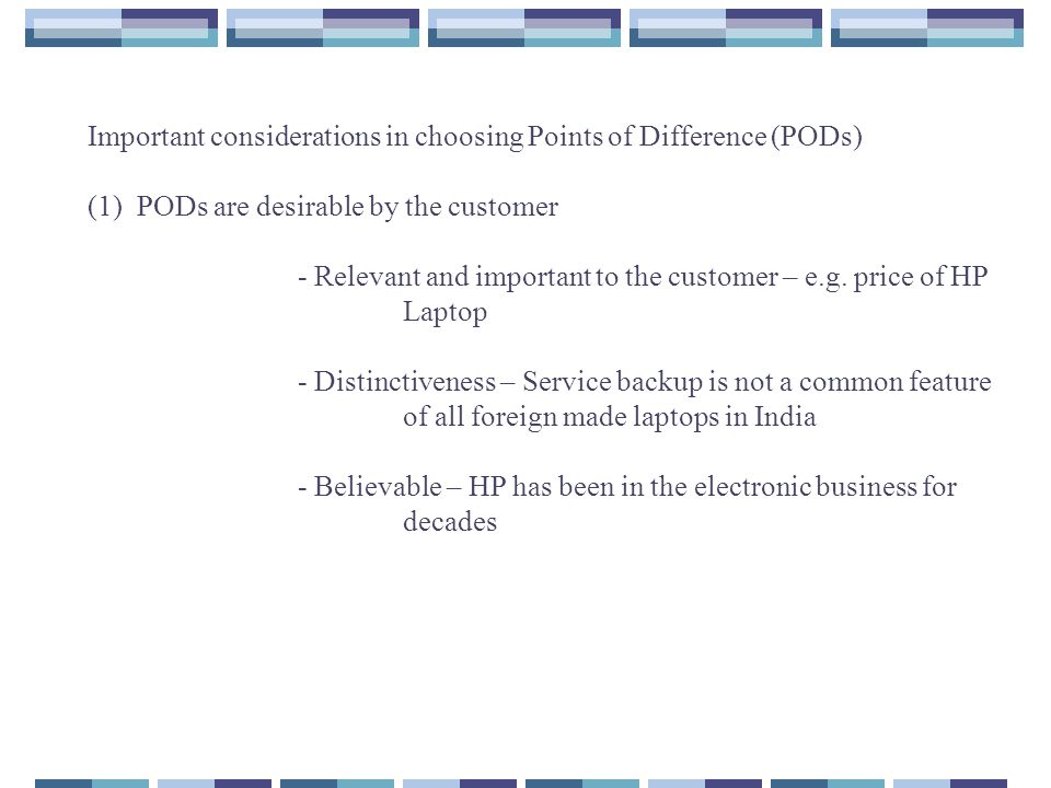 6. Establish the Points of Difference if any to take a differentiated position If no POD exists then the brand takes a head on position or a me-too po