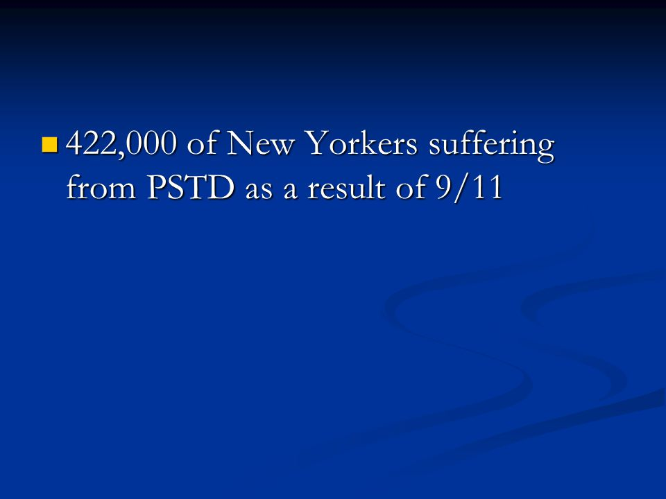 422,000 of New Yorkers suffering from PSTD as a result of 9/11 422,000 of New Yorkers suffering from PSTD as a result of 9/11