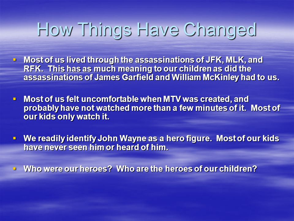 How Things Have Changed Most of us lived through the assassinations of JFK, MLK, and RFK.